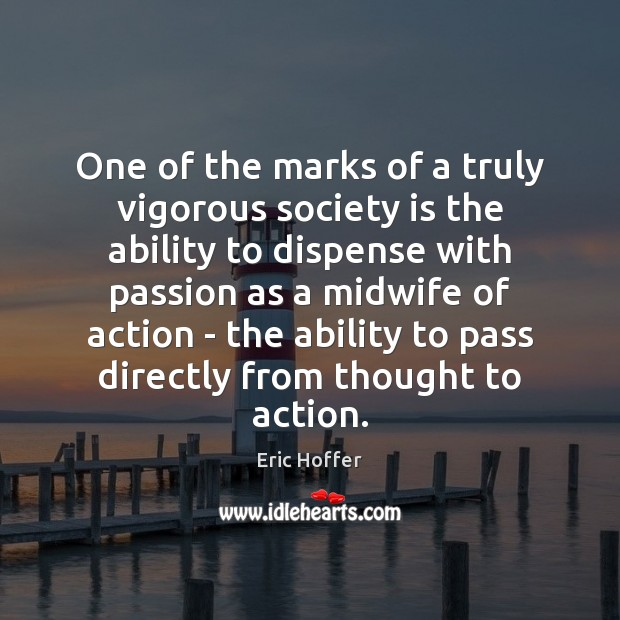 One of the marks of a truly vigorous society is the ability Eric Hoffer Picture Quote