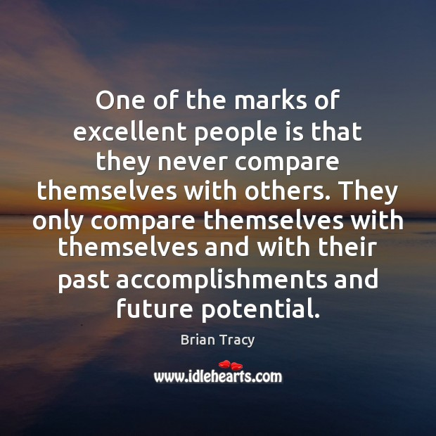 One of the marks of excellent people is that they never compare Brian Tracy Picture Quote