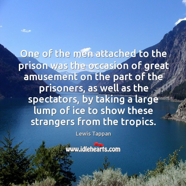 One of the men attached to the prison was the occasion of great amusement on the part of Image