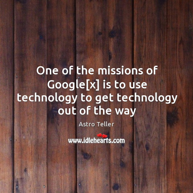 One of the missions of Google[x] is to use technology to get technology out of the way Image
