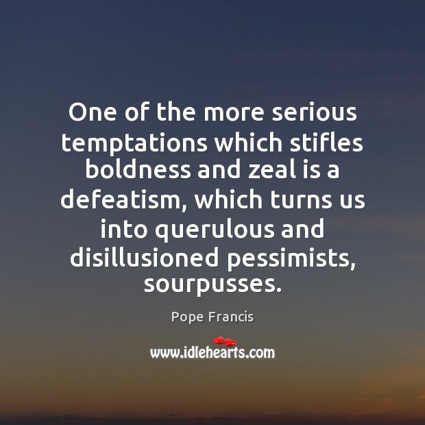 One of the more serious temptations which stifles boldness and zeal is Boldness Quotes Image