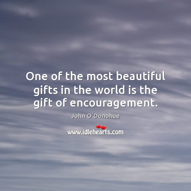 One of the most beautiful gifts in the world is the gift of encouragement. Image
