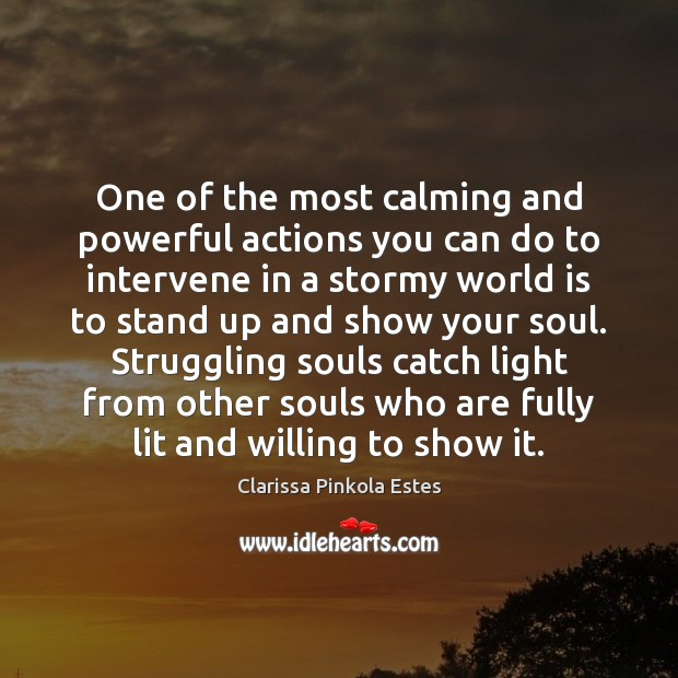 One of the most calming and powerful actions you can do to Clarissa Pinkola Estes Picture Quote
