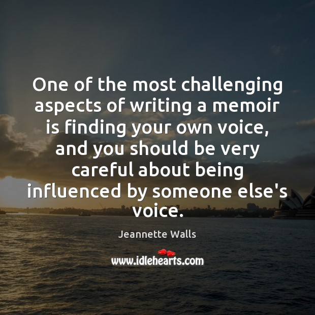 One of the most challenging aspects of writing a memoir is finding Jeannette Walls Picture Quote