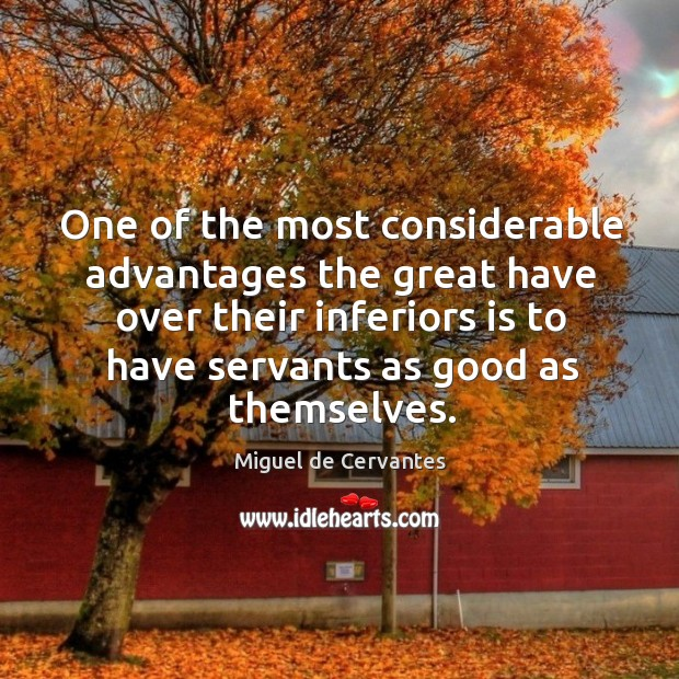 Image, One of the most considerable advantages the great have over their inferiors is to have servants as good as themselves.