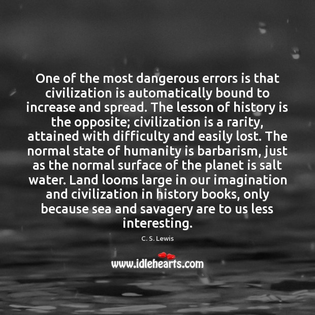 One of the most dangerous errors is that civilization is automatically bound Image