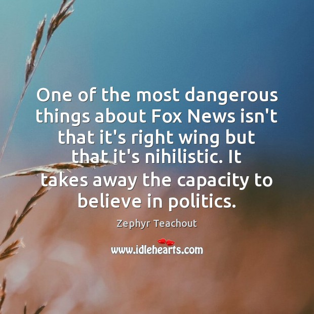 One of the most dangerous things about Fox News isn't that it's Zephyr Teachout Picture Quote