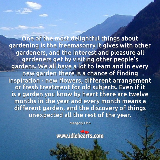 One of the most delightful things about gardening is the freemasonry it Gardening Quotes Image