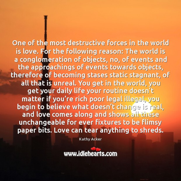 One of the most destructive forces in the world is love. For Image