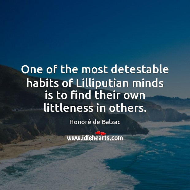 Image, One of the most detestable habits of Lilliputian minds is to find