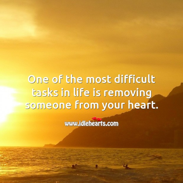 One of the most difficult tasks in life is removing someone from your heart. Love Hurts Quotes Image