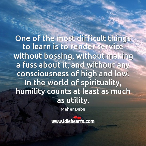 One of the most difficult things to learn is to render service Meher Baba Picture Quote