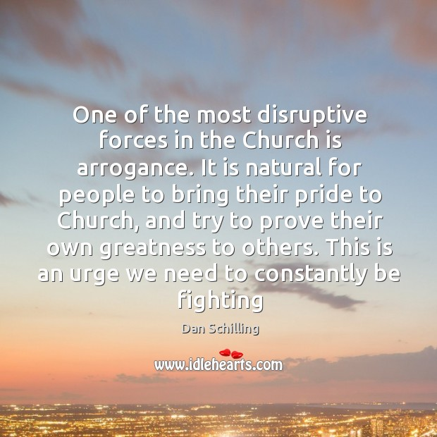 One of the most disruptive forces in the Church is arrogance. It Image