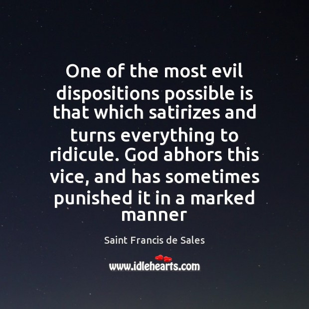 One of the most evil dispositions possible is that which satirizes and Saint Francis de Sales Picture Quote
