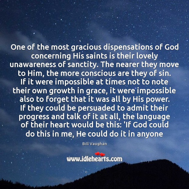 One of the most gracious dispensations of God concerning His saints is Bill Vaughan Picture Quote