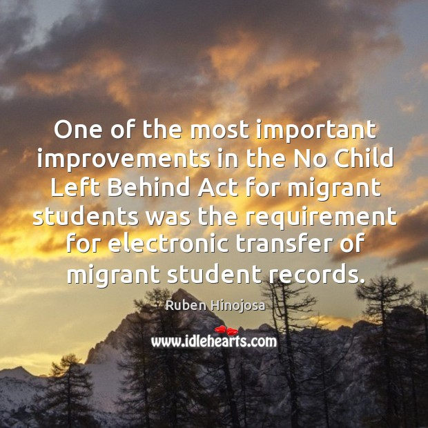 One of the most important improvements in the no child Ruben Hinojosa Picture Quote
