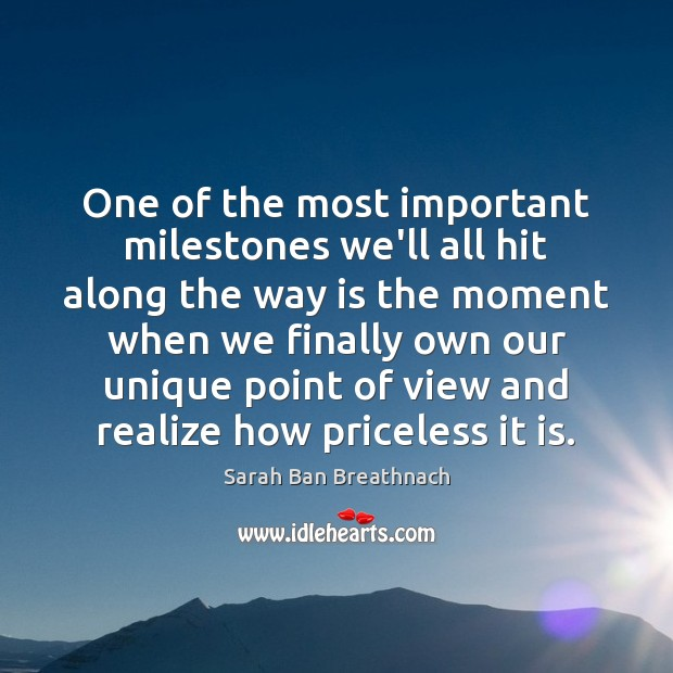 One of the most important milestones we'll all hit along the way Sarah Ban Breathnach Picture Quote