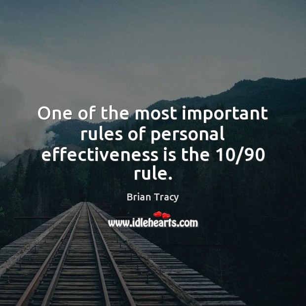 One of the most important rules of personal effectiveness is the 10/90 rule. Image