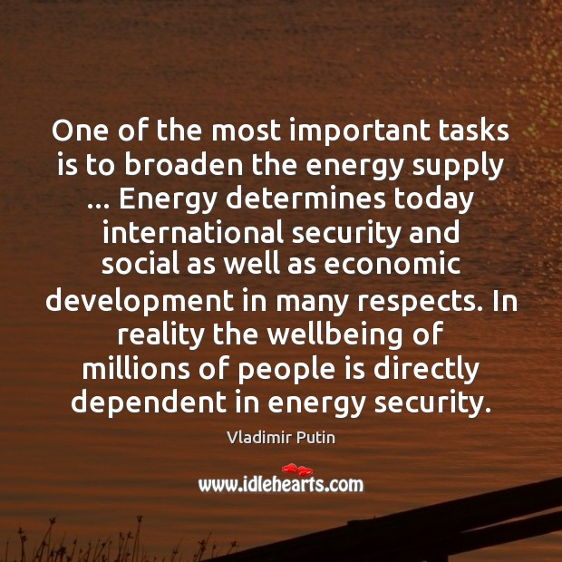 One of the most important tasks is to broaden the energy supply … Vladimir Putin Picture Quote