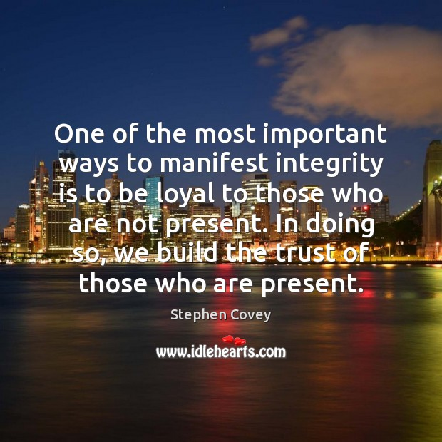 One of the most important ways to manifest integrity is to be Stephen Covey Picture Quote