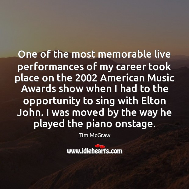 One of the most memorable live performances of my career took place Tim McGraw Picture Quote