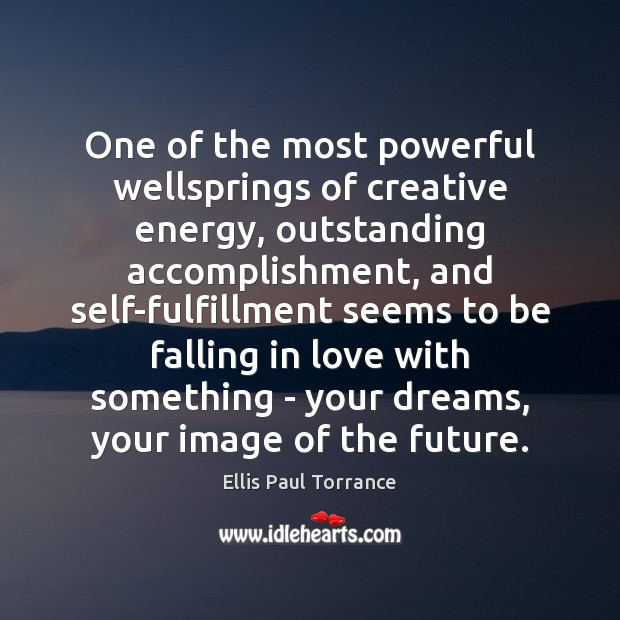 One of the most powerful wellsprings of creative energy, outstanding accomplishment, and Image