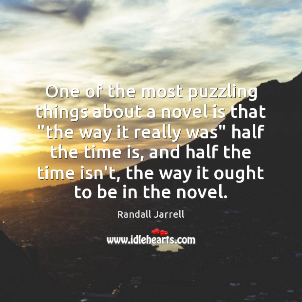 "One of the most puzzling things about a novel is that ""the Randall Jarrell Picture Quote"