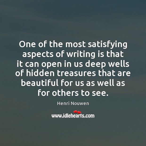 One of the most satisfying aspects of writing is that it can Henri Nouwen Picture Quote