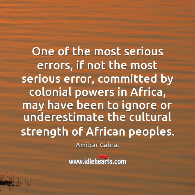 One of the most serious errors, if not the most serious error, Underestimate Quotes Image