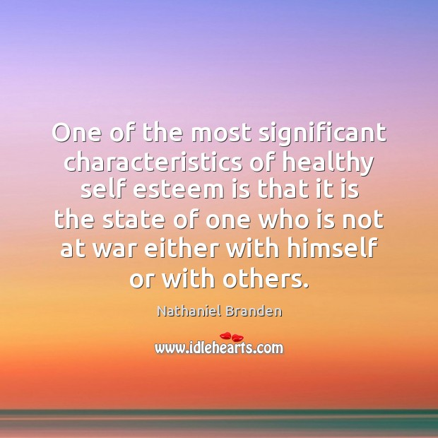 One of the most significant characteristics of healthy self esteem is that Nathaniel Branden Picture Quote