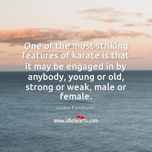 One of the most striking features of karate is that it may Gichin Funakoshi Picture Quote
