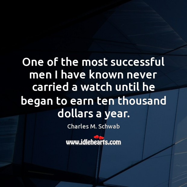 One of the most successful men I have known never carried a Charles M. Schwab Picture Quote