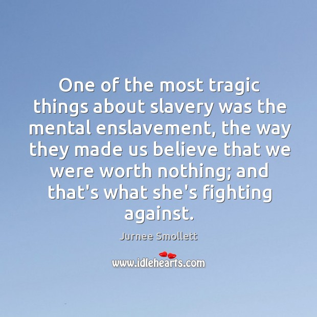 One of the most tragic things about slavery was the mental enslavement, Image