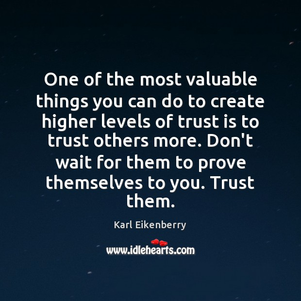 One of the most valuable things you can do to create higher Trust Quotes Image