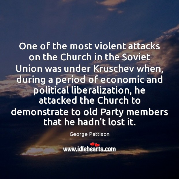 One of the most violent attacks on the Church in the Soviet George Pattison Picture Quote