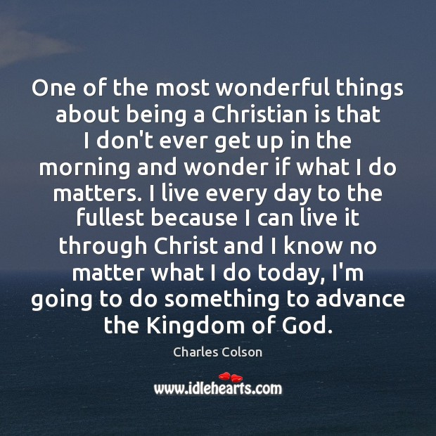 One of the most wonderful things about being a Christian is that Charles Colson Picture Quote