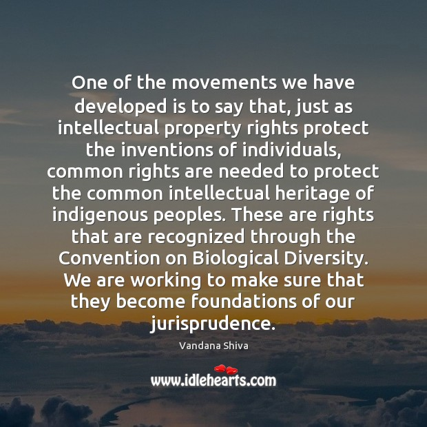 One of the movements we have developed is to say that, just Vandana Shiva Picture Quote