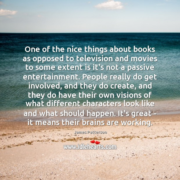 One of the nice things about books as opposed to television and Image