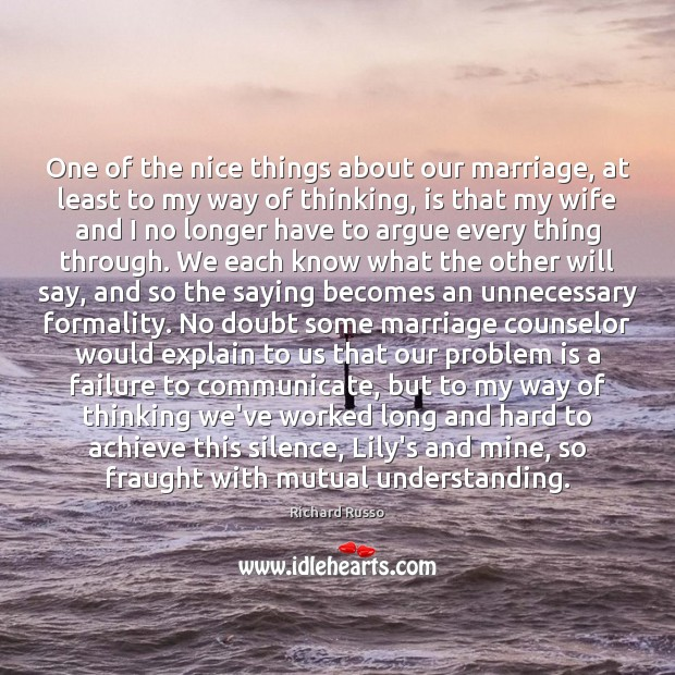 One of the nice things about our marriage, at least to my Richard Russo Picture Quote
