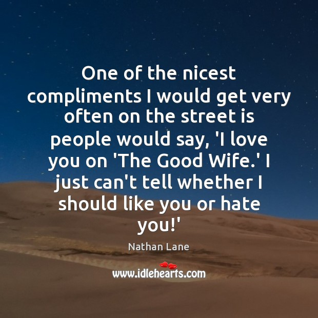 One of the nicest compliments I would get very often on the Nathan Lane Picture Quote