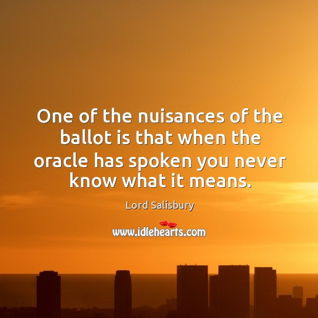 One of the nuisances of the ballot is that when the oracle has spoken you never know what it means. Image
