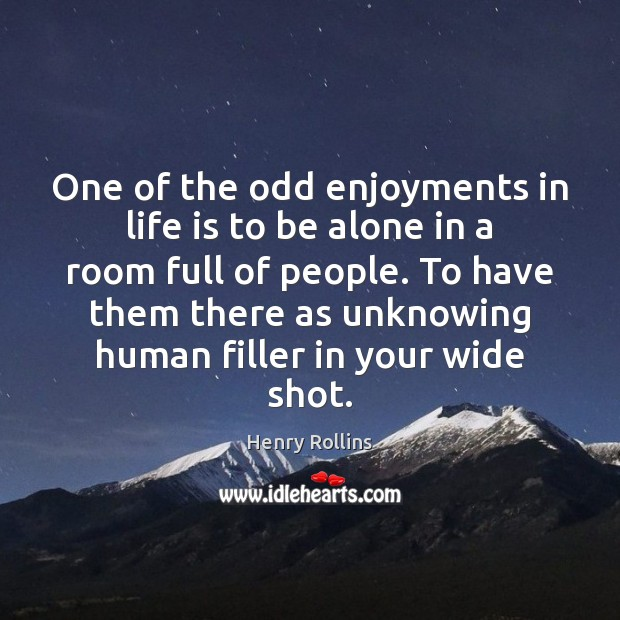 One of the odd enjoyments in life is to be alone in Image