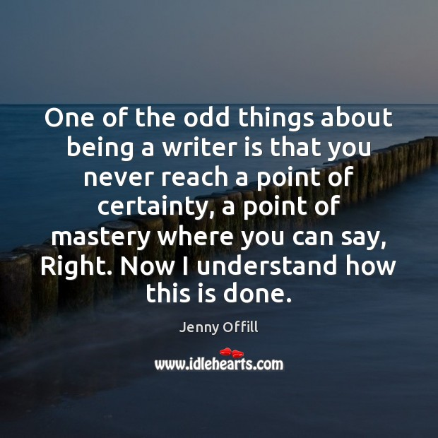 One of the odd things about being a writer is that you Image