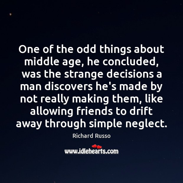 One of the odd things about middle age, he concluded, was the Richard Russo Picture Quote