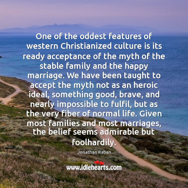 One of the oddest features of western Christianized culture is its ready Jonathan Raban Picture Quote