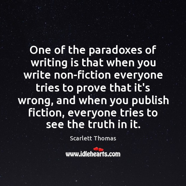 One of the paradoxes of writing is that when you write non-fiction Image