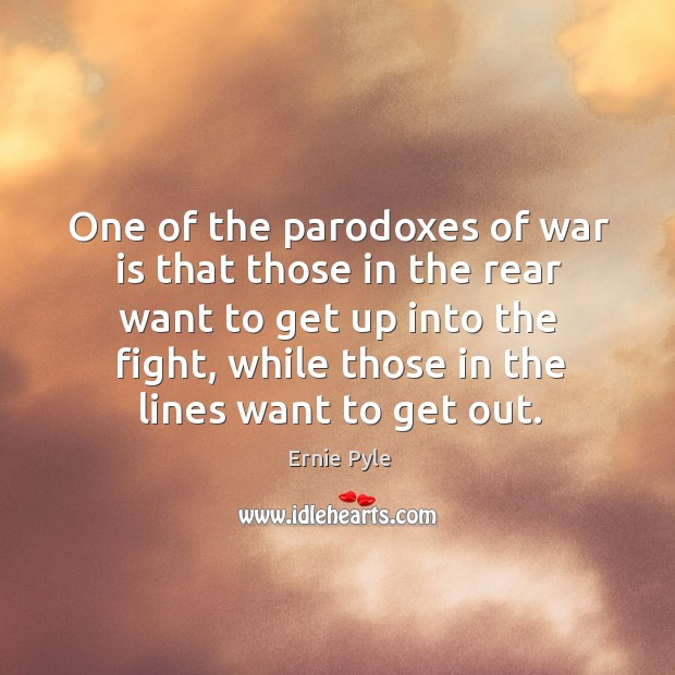 One of the parodoxes of war is that those in the rear Image