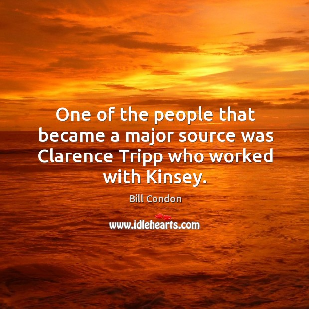 One of the people that became a major source was clarence tripp who worked with kinsey. Image