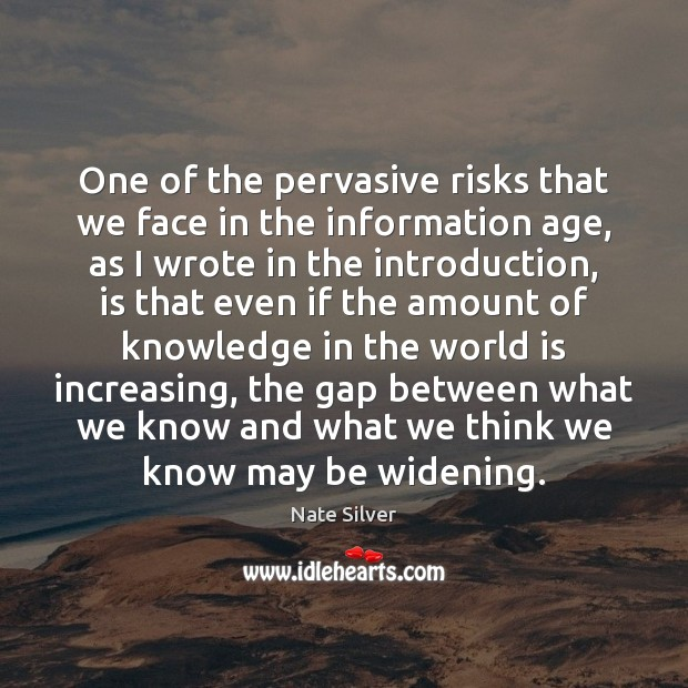 One of the pervasive risks that we face in the information age, Nate Silver Picture Quote