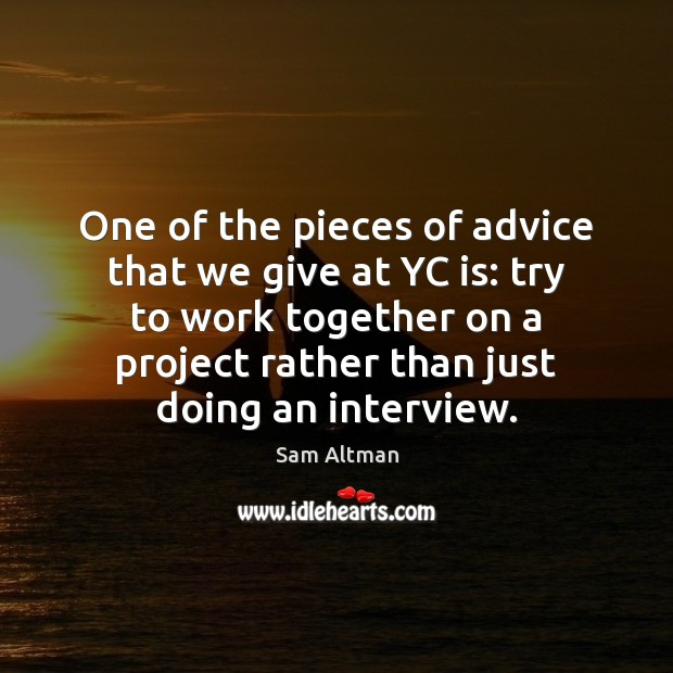 One of the pieces of advice that we give at YC is: Sam Altman Picture Quote